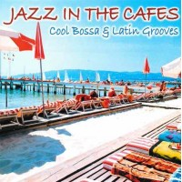 Jazz In The Cafes Cool Bossa & Latin Grooves CD