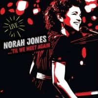 Norah Jones 'Til We Meet Again (Live) CD